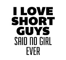 I Love Short Guys, Said No Girl Over Photographic Print