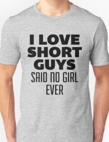 I Love Short Guys, Said No Girl Over Unisex T-Shirt