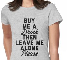 Buy Me a Drink the Leave Me Alone Womens Fitted T-Shirt