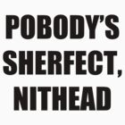 Pobody's Sherfect, Nithead by thedoormouse
