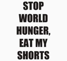 Stop World Hunger, Eat My Shorts by thedoormouse