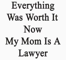 Everything Was Worth It Now My Mom Is A Lawyer  by supernova23