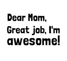 Mom Im Awesome by AmazingMart