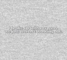I broke up with my gym, we just weren't working out. Kids Tee