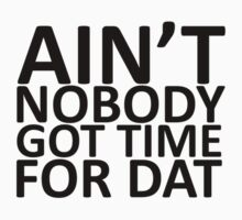 Ain't Nobody Got Time For Dat Tee by RoyalCrew