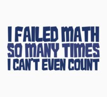 I failed math so many times i can't even count Kids Tee