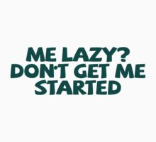 Me lazy? Don't get me started Baby Tee