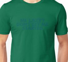 Me lazy? Don't get me started Unisex T-Shirt