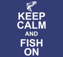 keep calm and fish on by CabeBereumLada