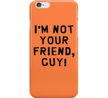 I'm Not Your Friend, Guy! iPhone Case/Skin