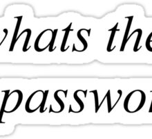 Whats the wifi password?? Sticker