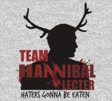 Team Hannibal Lecter: Haters gonna be eaten by FandomizedRose