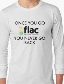 Once You Go .flac, You Never Go Back Long Sleeve T-Shirt
