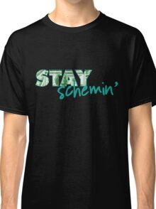 Stay Schemin Classic T-Shirt