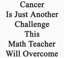 Cancer Is Just Another Challenge This Math Teacher Will Overcome  by supernova23