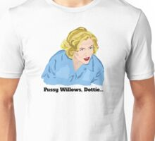 Serial Mom: Pussy Willows, Dottie... Unisex T-Shirt