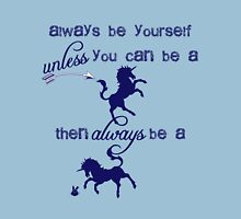 Always be a unicorn Unisex T-Shirt