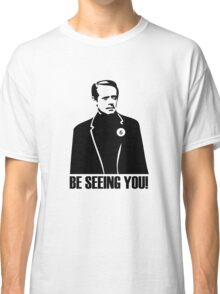 Be Seeing You! Classic T-Shirt