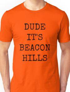Dude, it's Beacon Hills Unisex T-Shirt