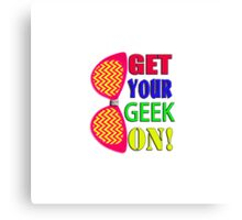Get Your Geek On Canvas Print