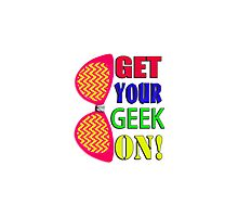 Get Your Geek On Photographic Print