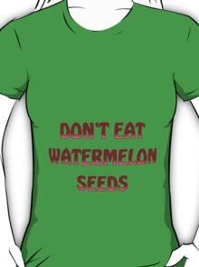 Don't eat watermelon seeds T-Shirt