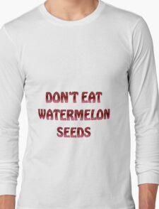 Don't eat watermelon seeds Long Sleeve T-Shirt