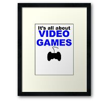 It's All About Video Games Framed Print
