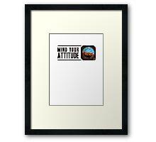 Mind your attitude Framed Print