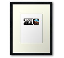 Mind your attitude Framed Print