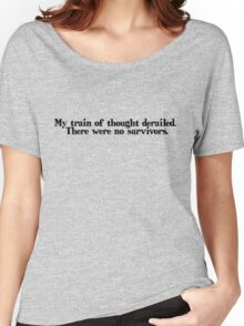 My train of thought derailed. There were no survivors Women's Relaxed Fit T-Shirt