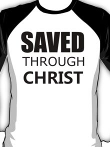 SAVED THROUGH CHRIST T-Shirt