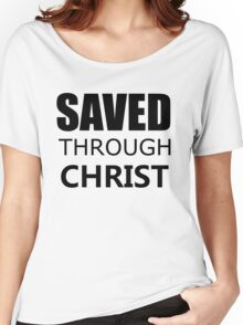 SAVED THROUGH CHRIST Women's Relaxed Fit T-Shirt