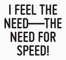 I feel the need—the need for speed!  by ordinateur