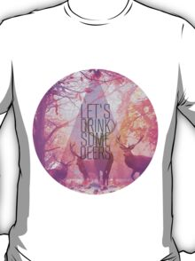 Let's drink some deers T-Shirt