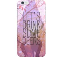 Let's drink some deers iPhone Case/Skin