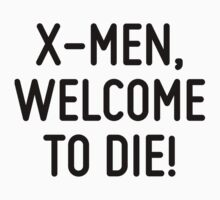 X-Men, welcome to die!  by ordinateur