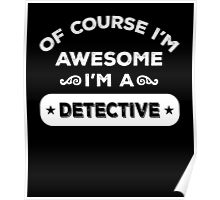 OF COURSE I'M AWESOME I'M A DETECTIVE Poster