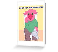Don't Hog the Bathroom Greeting Card