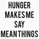 Hunger Makes Me Say Mean Things by Drawingsbymaci