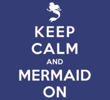 Keep Calm and Mermaid On (dark shirt) by Ellador