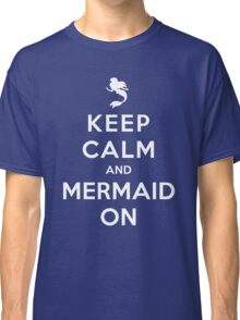Keep Calm and Mermaid On (dark shirt) Classic T-Shirt