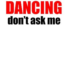 If It's Not About Dancing Don't Ask Me by kwg2200
