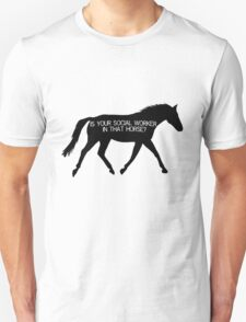 Is Your Social Worker in That Horse? Unisex T-Shirt