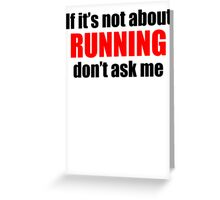 If It's Not About Running Don't Ask Me Greeting Card