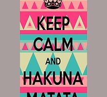Aztec Keep Calm And Hakuna Matata by adddi