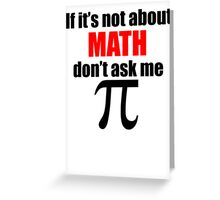 If It's Not About Math Don't Ask Me Greeting Card