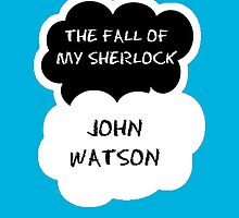 The Fall Of My Sherlock - John Watson by TimeLordVoldy