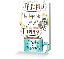 How do you take your tea? Greeting Card