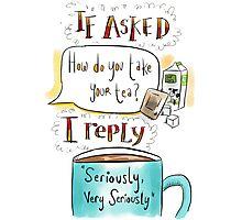 How do you take your tea? Photographic Print